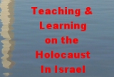 Teaching and Learning About the  Holocaust in Israel
