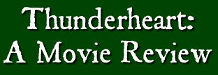 """a film review on the film thunderheart The opening credits began with the name """"val kilmer,"""" and when the movie opened, with the assignment of an fbi agent to investigate a murder on an indian reservation in south dakota, i."""